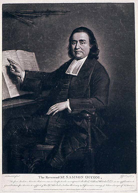 The Rev. Samson Occum was a Mohegan from Connecticut who was ordained a Presbyterian minister, the first among Native Americans. He studied under a Congregationalist named Wheelock, who sent him to England to raise money for Indian schools. On his return, with £11,000 raised, he found out Wheelock was a fraud who diverted the money to educate rich White men, not Indians. Thus was founded Dartmouth College, one of the most expensive and exclusive institutions in the United States. But Occum persevered and was renowned among his people for his eloquence and spiritual wisdom.