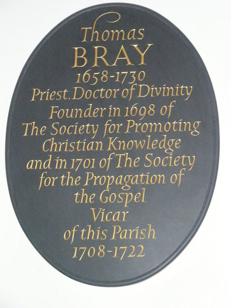 Plaque in St. Botolph's, Aldgate, London. Bray spent almost all his life in England, yet through the societies he founded, his missionary influence was worldwide. (geograph.org.uk)