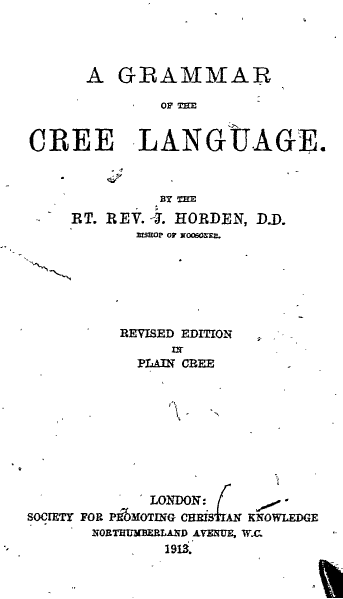 Bishop Horden's Cree Grammar, which is still in print a century later, has won him a place in the field of linguistics as well as in the continuing life of the Cree Nation of Canada. He created the written form of the language and analyzed its structure, all in the service of his evangelism on the southern tip of Hudson Bay. It's a remarkable intellectual achievement, made all the more so by his being a self-educated former blacksmith's boy in caste-bound England. People like that never end up as bishops in the Church of England, but missionary work in Canada allowed him to show what he could do.